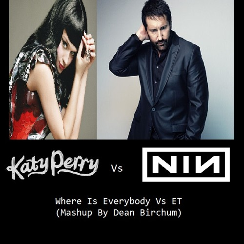 Where Is Everybody Vs ET - Katy Perry Vs Nine Inch Nails (Mashup By Dean Birchum)