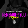 Ross Maq Remember You Ft The Weeknd And Wiz Khalifa Sam Smoove Remix Mp3