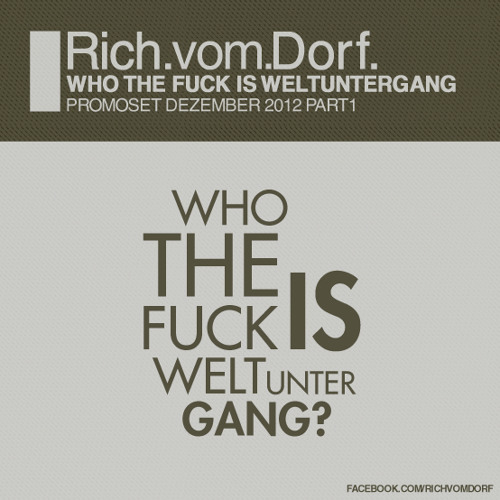 Rich Vom Dorf - WHO THE FUCK IS WELTUNTERGANG part1(12 2012)