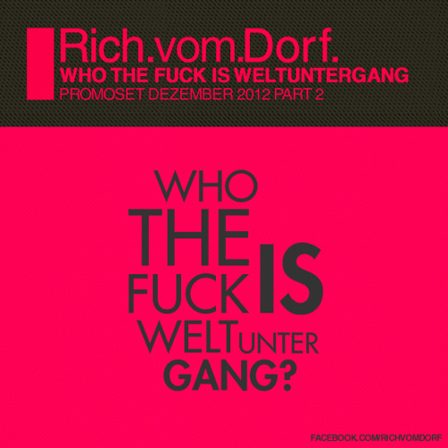 Rich Vom Dorf - WHO THE FUCK IS WELTUNTERGANG part2(12 2012)