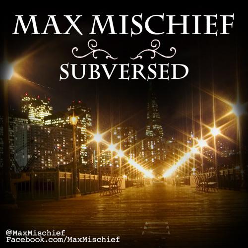 Max Mischief - Subversed
