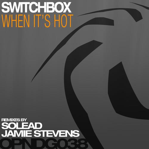 Switchbox - When It's Hot (Jamie Stevens Remix) [Open Recordings]