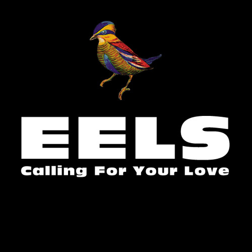 EELS - Calling For Your Love