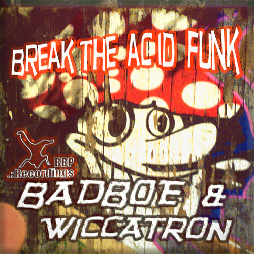 Free DL - BadboE & Wiccatron - Got To Have A Break (Breakbeat Paradise Mix)