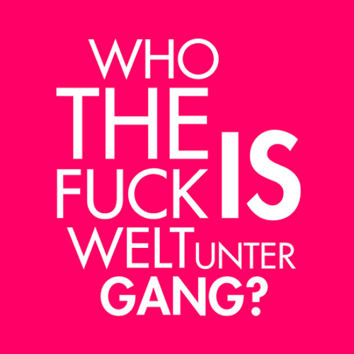 who the fuck is weltuntergang