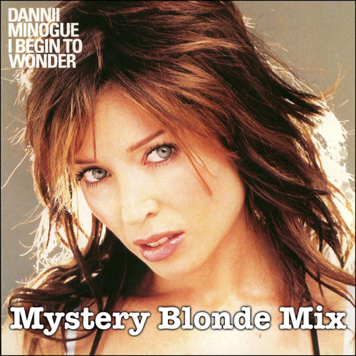 I Begin To Wonder - DANNII MINOGUE (mystery blonde club mix)