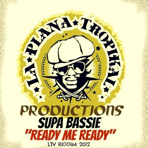 Supa Bassie - Ready Me Ready (LTV Riddim/  La Plana Tropikal Prod 2012)