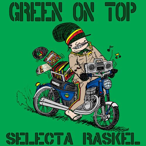 Selecta Ras Kel - Green On Top Mix 2007