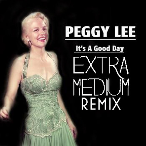 Peggy Lee - Good Day (Extra Medium Remix) Free Download!!