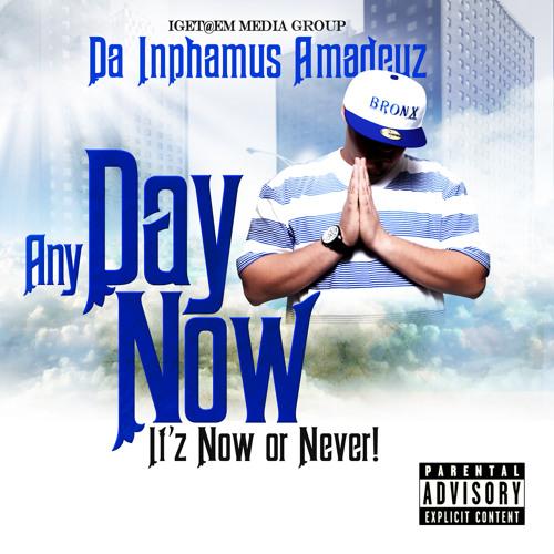 Da Inphamus Amadeuz - Any Day Now (It'z Now Or Never)