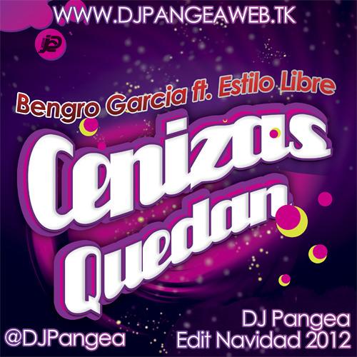 Bengro Garcia ft. Estilo Libre - Cenizas Quedan (Dj Pangea Edit Navidad 2012/2013)