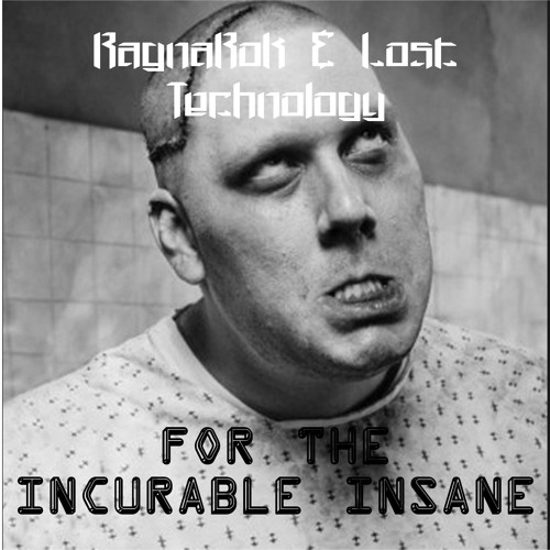 RagnaRok & Lost Technology - For the incurable insane (Jackhammer Remix-clip) [iTunes/Beatport/Juno]