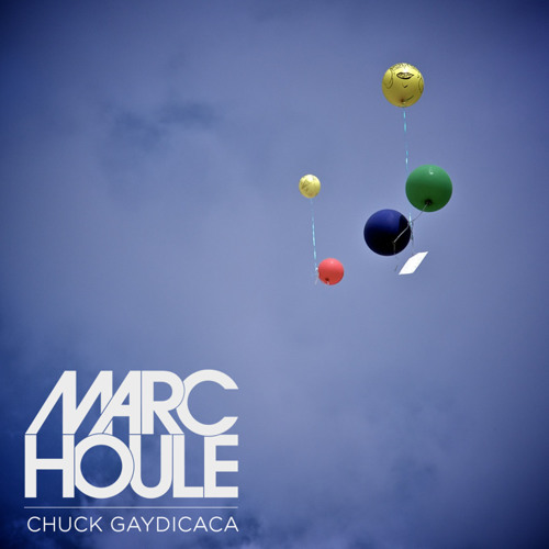 Marc Houle - Chuck Gaydicaca | Free Track Download |
