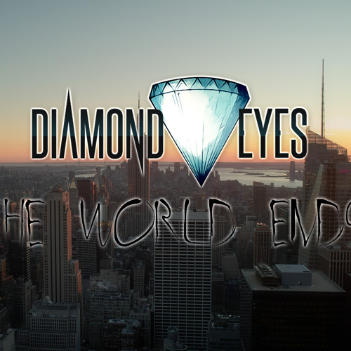 Diamond Eyes - The World Ends (FREE .ZIP OF ALL MY RELEASES ON MY FACEBOOK!)