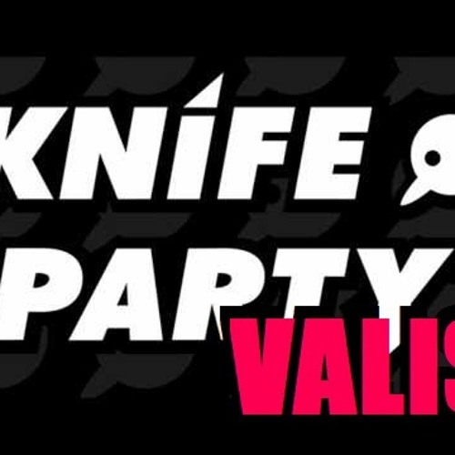 KnifeParty Internet Friends Valis Refix