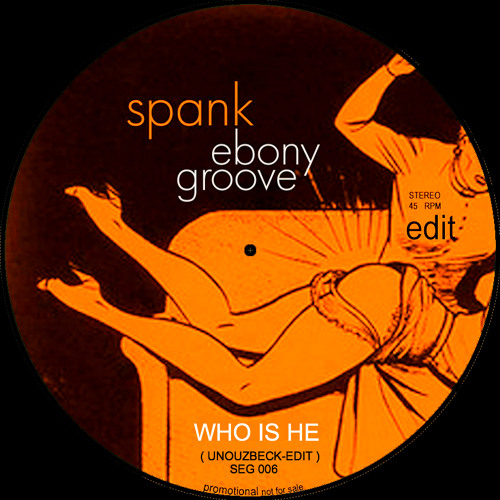 WHO IS HE (UNOUZBECK-EDIT)-SPANK EBONY GROOVE-EP PREVIEW