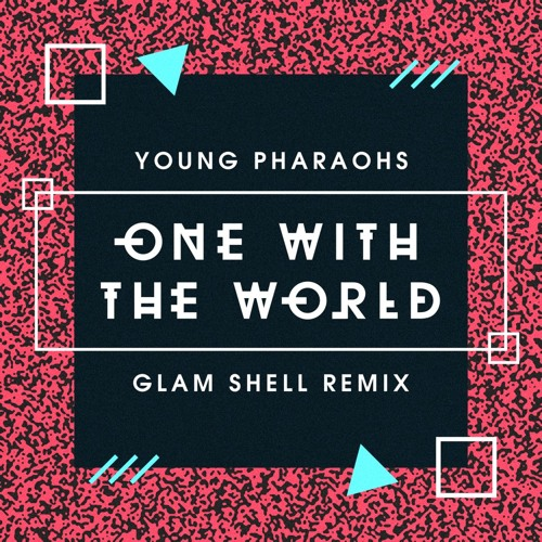One With The World (Glam Shell Remix)