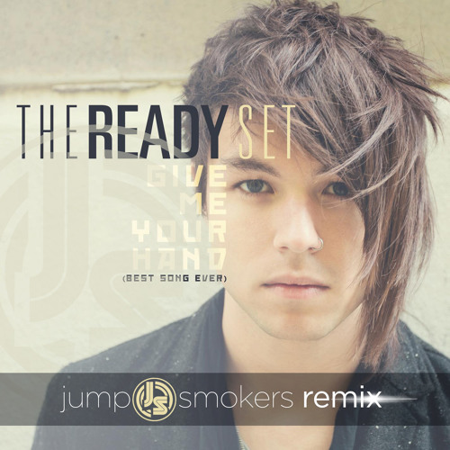 The Ready Set - Give Me Your Hand (Best Song Ever) - Jump Smokers Remix