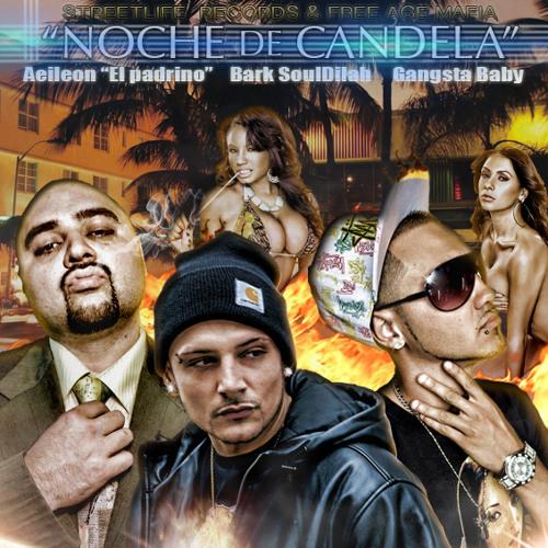 Aeileon FT.Gangsta baby & BarkSoulDilah-Noche de candela   FREE AGE MAFIA & STREETLIFE RECORDS.