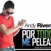 Andy Rivera -- Por Todo Me peleas Remix -- Dj-Ye!kòn..(Just Music In Remix)