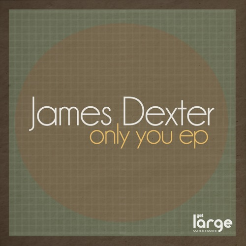OUT NOW: James Dexter-Only You Ep Preview