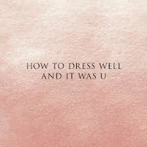 How To Dress Well - & It Was U (One Five Remix)