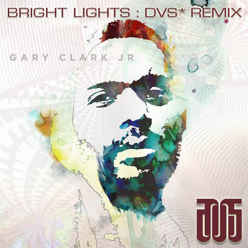Gary Clark Jr.- Bright Lights (D.V.S* Remix)