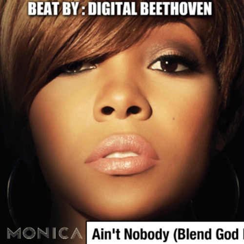 Monica Ft Treach - Aint Nobody (Blend God Remix) Beat By : Digital Beethoven