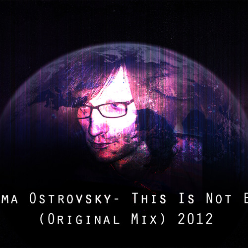 Dima Ostrovsky - this is not the end (Original mix) 2012