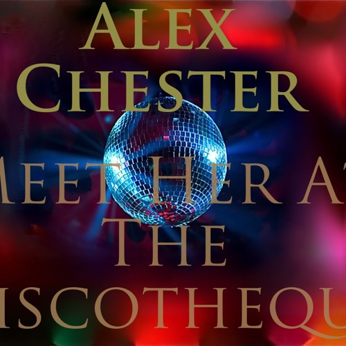 Alex Chester - Meet Her At The Discotheque - FREE DOWNLOAD TRACK