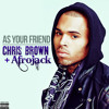 Chris Brown – As Your Friend ( Prod By Afrojack).