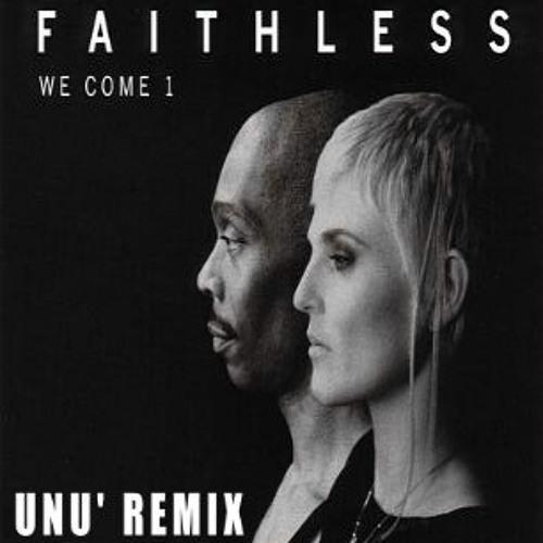 Faithless - We Come 1 ( Remix by UNU'  )