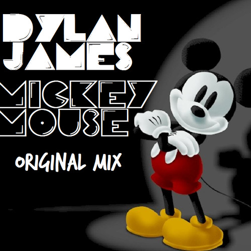 Dylan James - Mickey Mouse (Original) [DOWNLOAD NOW AVAILABLE]