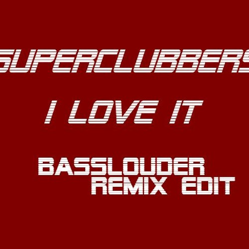Superclubbers - I Love It (Basslouder Remix Edit)