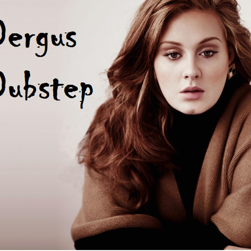 Adele- Rolling in the Deep (Dergus Dubstep Shitmix)