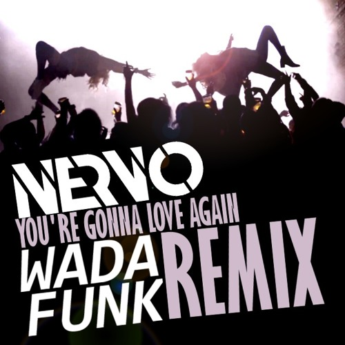 Nervo - You're Gonna Love Again (Wadafunk Remix)