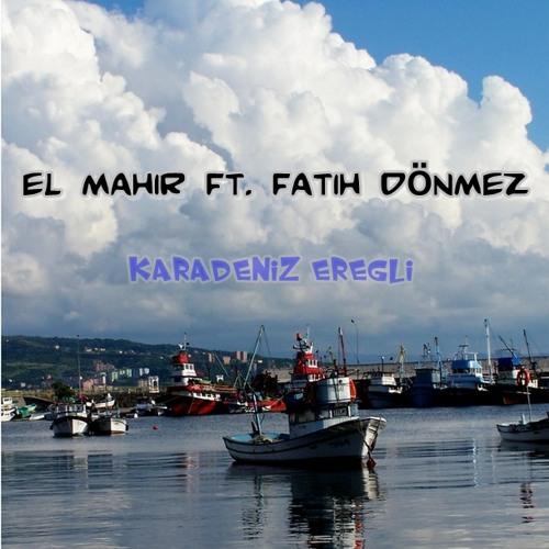 El Mahir Ft Fatih Dönmez- Karadeniz Ereğli