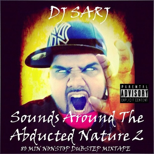 Dj Sarj - Sounds Around The Abducted Nature 2 (80 Mins Non Stop Dubstep Mixtape)