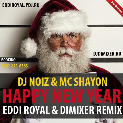 DJ Noiz & MC Shayon - Happy New Year (Eddi Royal & DimixeR remix) radio cut