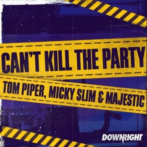 Tom Piper, Micky Slim & Majestic-Can't Kill The Party