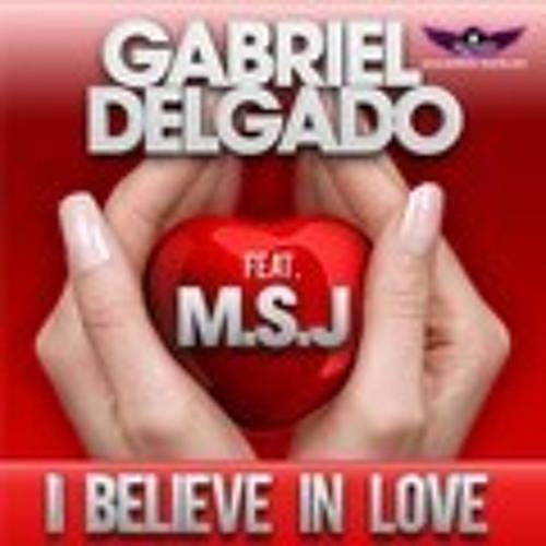 Gabriel Delgado feat. MSJ -  I Believe In Love ( ElectroShoot Remix )