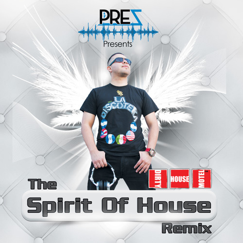 Prez [DHM] - The Spirit Of House Remix