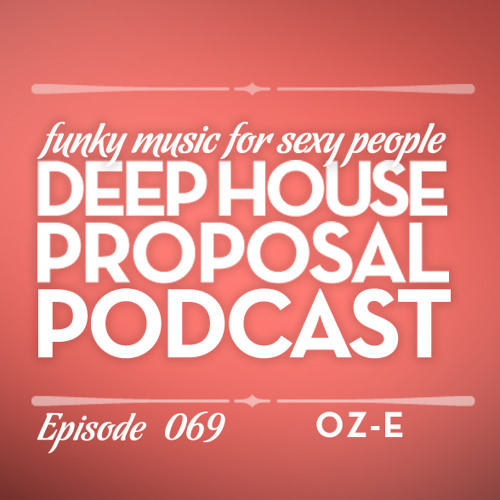 Deep House Proposal Podcast 069 by Oz-e