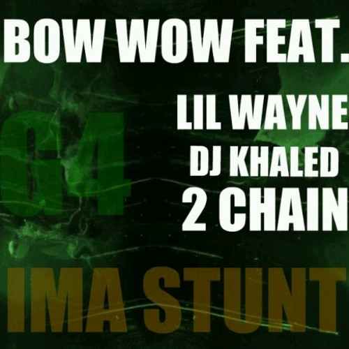 Bow Wow Feat. Lil Wayne & DJ Khaled & 2 Chainz - Ima Stunt