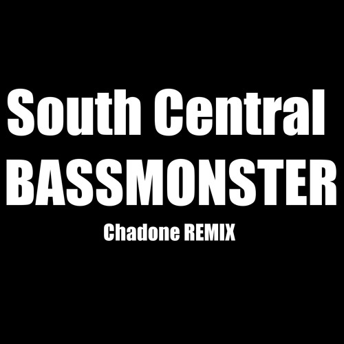 South Central - Bassmonster (Chadone REMIX)
