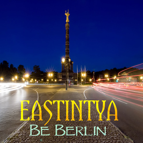 """EASTINTYA - Be Berlin from """"The Year of Changes"""" album"""