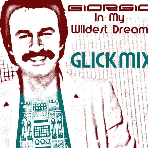 Giorgio Moroder - In My Wildest Dreams (GLICKMIX)