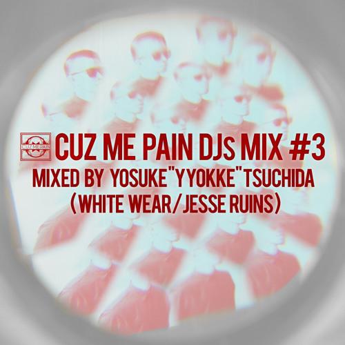 "Cuz Me Pain DJs Mix #3   Mixed By Yosuke ""YYOKKE"" Tsuchida (White Wear/Jesse Ruins)"