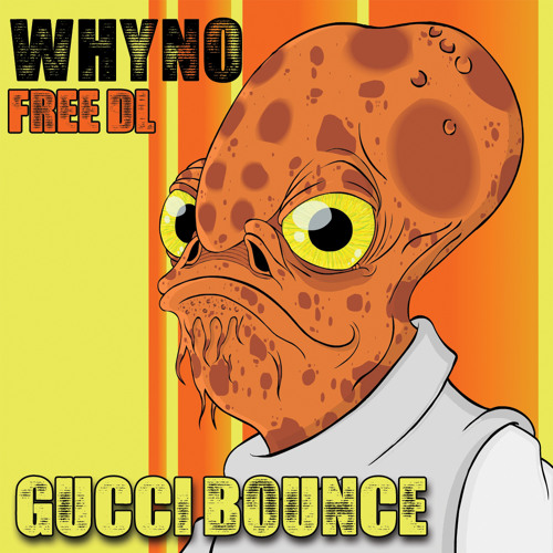 Whyno - Gucci Bounce [-FREE DOWNLOAD-]