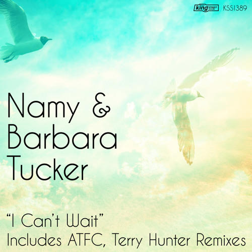 Namy & Barbara Tucker  - I Can't Wait (Original Mix)[King Street Sounds] preview